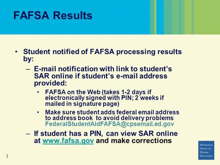 1 FAFSA Results Student notified of FAFSA processing results by: –E-mail notification with link to student's SAR online if student's e-mail address provided: