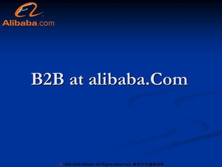 © 1999-2005 Alibaba All Rights Reserved. 阿里巴巴 版权所有 B2B at alibaba.Com.