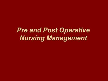 Pre and Post Operative Nursing Management. Preoperative Phase: The period of time from when decision for surgical intervention is made to when the patient.