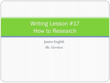 Junior English Ms. Gersten Writing Lesson #17 How to Research.