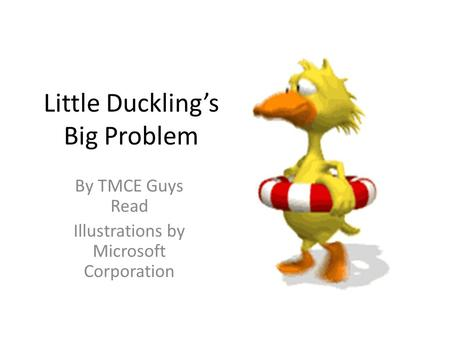Little Duckling's Big Problem By TMCE Guys Read Illustrations by Microsoft Corporation.