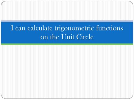 I can calculate trigonometric functions on the Unit Circle.