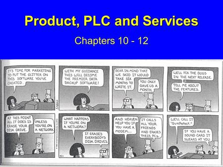Product, PLC and Services Chapters 10 - 12. What is a Product? Anything that can be offered to a market to satisfy a want or need. It is usually judged.