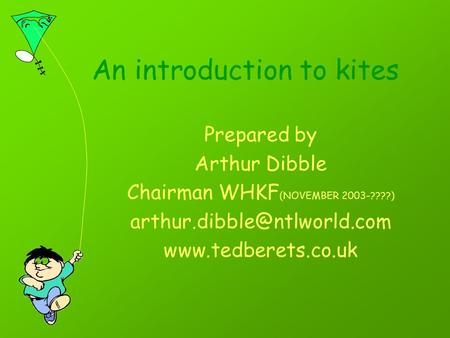An introduction to kites Prepared by Arthur Dibble Chairman WHKF (NOVEMBER 2003-????)