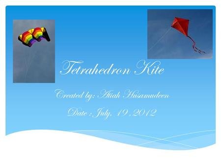 Tetrahedron Kite Created by: Atiah Husamudeen Date : July, 19,2012.