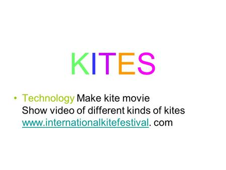 KITES Technology Make kite movie Show video of different kinds of kites www.internationalkitefestival. com www.internationalkitefestival.