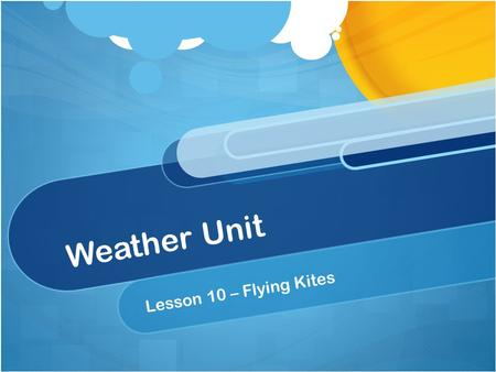 Weather Unit Lesson 10 – Flying Kites. Standard 2 Earth and Space Science. Students will gain an understanding of Earth and Space Science through the.