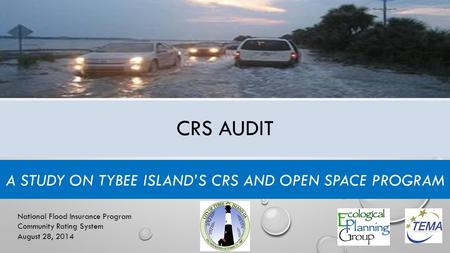 CRS AUDIT A STUDY ON TYBEE ISLAND'S CRS AND OPEN SPACE PROGRAM National Flood Insurance Program Community Rating System August 28, 2014.