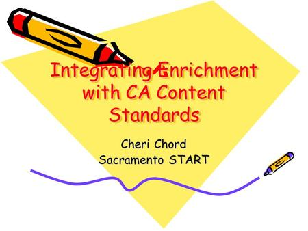 Integrating Enrichment with CA Content Standards Cheri Chord Sacramento START.