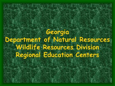 Georgia Department of Natural Resources Wildlife Resources Division Regional Education Centers.