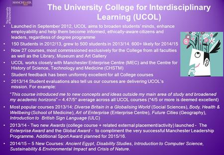 The University College for Interdisciplinary Learning (UCOL) Launched in September 2012, UCOL aims to broaden students' minds, enhance employability and.