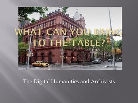 The Digital Humanities and Archivists. A nationally recognized urban history center devoted to preserving the history of Brooklyn Some exhibits but primarily.