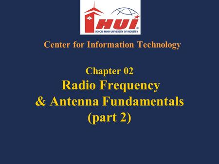 Chapter 02 Radio Frequency & Antenna Fundamentals (part 2) Center for Information Technology.