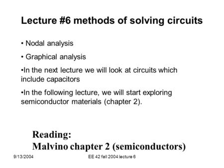 9/13/2004EE 42 fall 2004 lecture 6 Lecture #6 methods of solving circuits Nodal analysis Graphical analysis In the next lecture we will look at circuits.