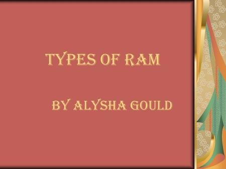 Types of RAM By Alysha Gould. TYPES OF RAM SIMM'S DIMM'S DRAM SDRAM RDAM VDRAM.