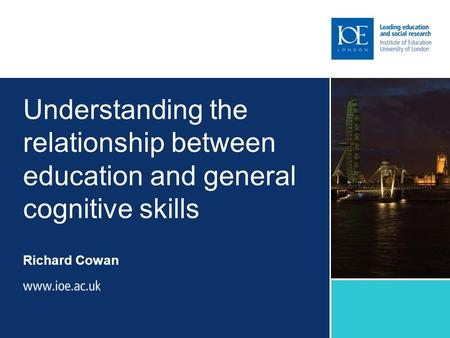 Understanding the relationship between education and general cognitive skills Richard Cowan.