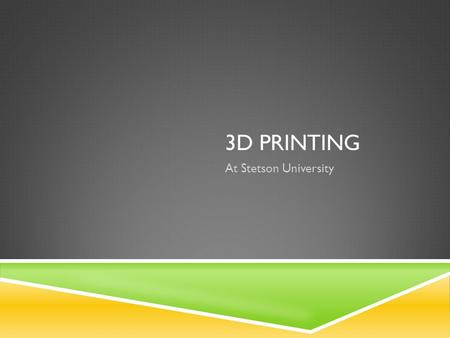 3D PRINTING At Stetson University. Introduction What is 3D printing Additive Manufacturing Opposed to subtractive process Patented in 1986 ~$20,000.