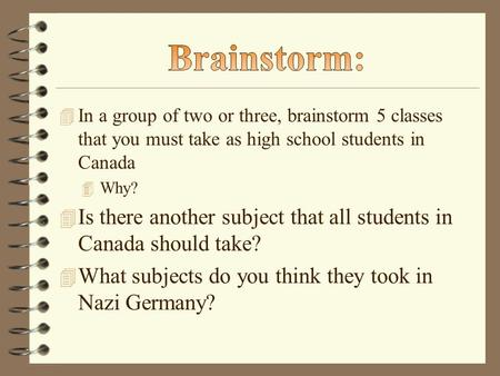 4 In a group of two or three, brainstorm 5 classes that you must take as high school students in Canada 4 Why? 4 Is there another subject that all students.