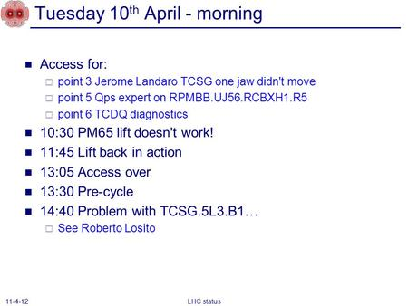 Tuesday 10 th April - morning Access for:  point 3 Jerome Landaro TCSG one jaw didn't move  point 5 Qps expert on RPMBB.UJ56.RCBXH1.R5  point 6 TCDQ.