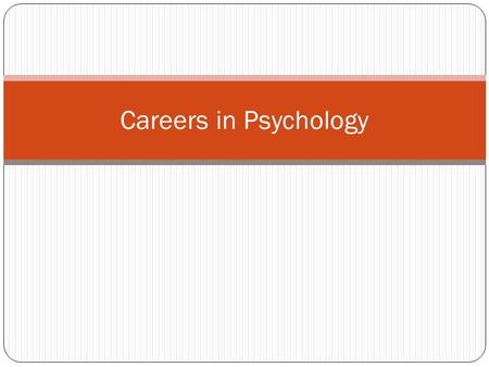 Careers in Psychology. Overview What kind of knowledge, skills and abilities do you have as a result of your psych major? What kind of jobs can you get.