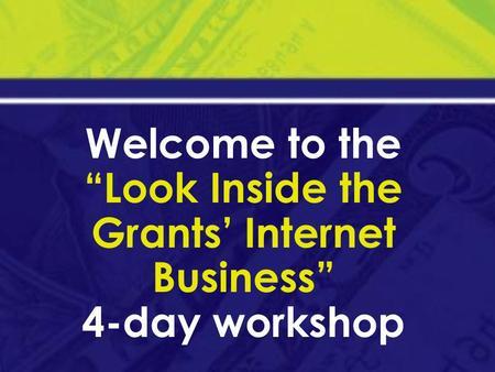 "Welcome to the ""Look Inside the Grants' Internet Business"" 4-day workshop."