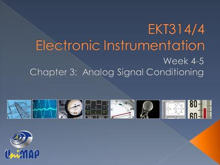EKT314/4 - Electronic Instrumentation 2 REFERENCE BOOK FOR ANALOG SIGNAL CONDITIONING.