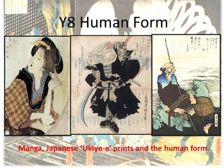 Y8 Human Form Manga, Japanese 'Ukiyo-e' prints and the human form.