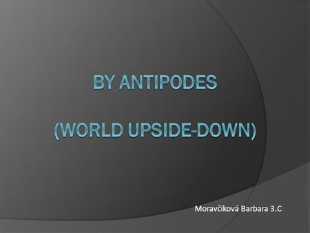 BY ANTIPODES (WORLD UPSIDE-DOWN)