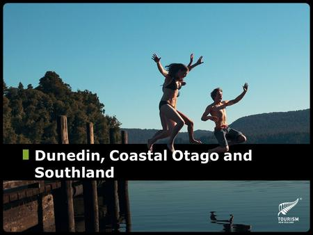 Dunedin, Coastal Otago and Southland. Key Selling Points New Zealand's most Southern Region Wildlife Eco tourism capital of New Zealand New Zealand and.