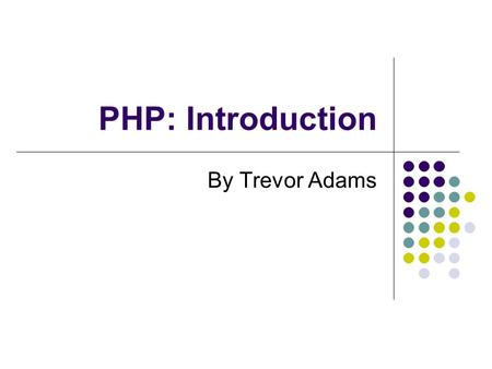 PHP: Introduction By Trevor Adams.