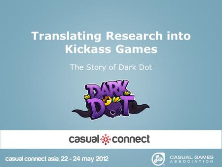 Translating Research into Kickass Games The Story of Dark Dot.
