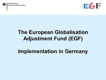 The European Globalisation Adjustment Fund (EGF) Implementation in Germany.
