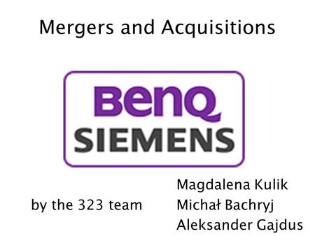 Mergers and Acquisitions Magdalena Kulik by the 323 teamMichał Bachryj Aleksander Gajdus.