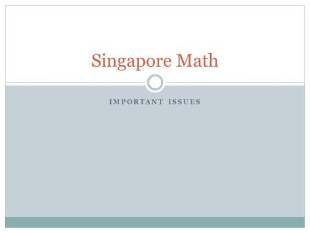 IMPORTANT ISSUES Singapore Math. Early Grades Concrete – Pictorial – Abstract Approach Number bonds Subtraction:  Take away  Difference Mental re-arrangements.