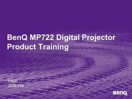 BenQ MP722 Digital Projector Product Training DBB0 2008-Feb.