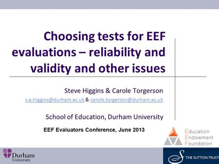 Choosing tests for EEF evaluations – reliability and validity and other issues Steve Higgins & Carole Torgerson