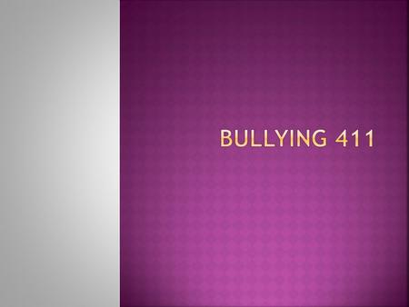  What do you know about bullying?  What do you want to learn about bullying?
