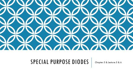 SPECIAL PURPOSE <strong>DIODES</strong> Chapter 5 & Lecture 5 & 6.