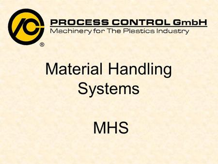 Material Handling Systems MHS. 2 Material Handling Systems (MHS) Material handling systems are an important part of an extrusion line. Their job is to.