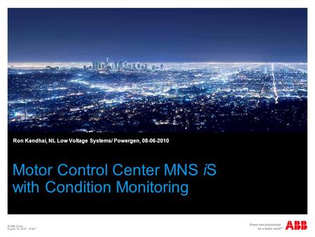 © ABB Group August 19, 2015 | Slide 1 Motor Control Center MNS iS with Condition Monitoring Ron Kandhai, NL Low Voltage Systems/ Powergen, 08-06-2010.