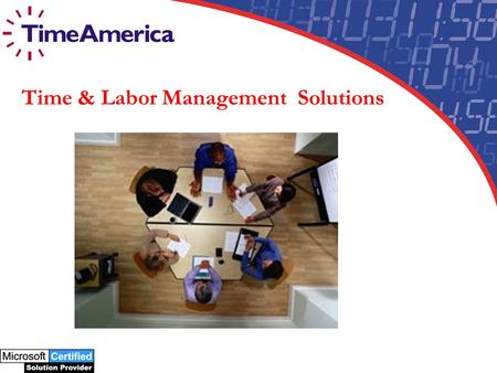 Time & Labor Management Solutions. Who is Time America? Arizona-based provider of Time and Labor Management solutions Over 17 years experience bringing.