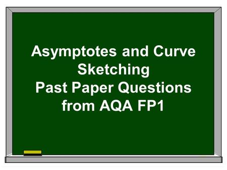 Asymptotes and Curve Sketching Past Paper Questions from AQA FP1.