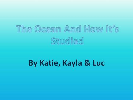 By Katie, Kayla & Luc. All the oceans together contain about 97% of all the water on the earth. Every living thing needs water to survive. We don't need.