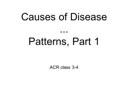 ACR class 3-4 Causes of Disease... Patterns, Part 1.