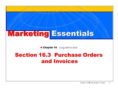 Chapter 16 Using Math in Sales 1 Marketing Essentials Chapter 16 Using Math in Sales Section 16.3 Purchase Orders and Invoices.