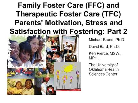 Family Foster Care (FFC) and Therapeutic Foster Care (TFC) Parents' Motivation, Stress and Satisfaction with Fostering: Part 2 Michael Brand, Ph.D. David.