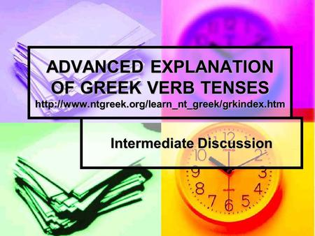 ADVANCED EXPLANATION OF GREEK VERB TENSES  Intermediate Discussion.