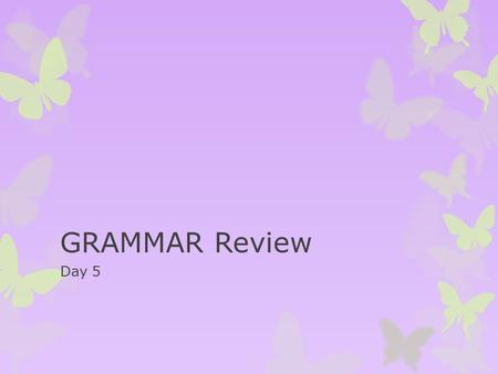 GRAMMAR Review Day 5. Warm Up 1.This weekend's weather has been quite rainy. 2.The storm has caused some damage to our area. 3.Many sports had to delay.