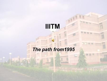 IIITM The path from1995. VISION & MISSION The vision of the institute can be summed up as Together towards global excellence. 1. Teaching and Research.