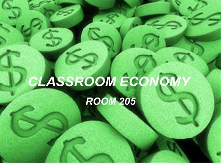 CLASSROOM ECONOMY ROOM 205. WHAT WILL WE DO? We will:  Earn money from working our classroom jobs;  Earn bonus money for doing well;  Lose money for.